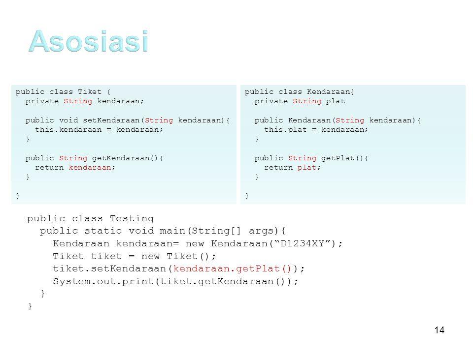 Asosiasi public class Testing public static void main(String[] args){